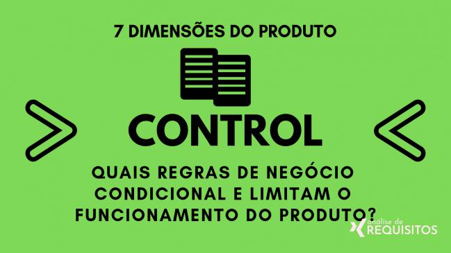 CONTROL: Quais regras de negócio condicional e limitam o funcionamento do produto?