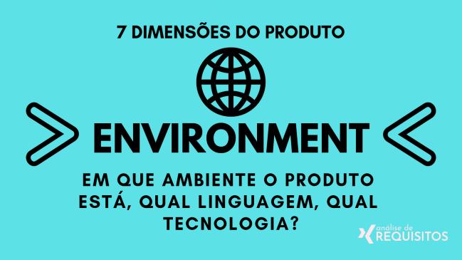 ENVIRONMENT: Em que ambiente o produto está, qual linguagem, qual tecnologia?